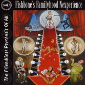 Fishbone's Familyhood Nexperience - The Friendliest Psychosis of All