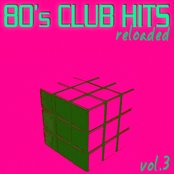 80's Club Hits Reloaded Vol.3 - Best Of Club, Dance, House, Electro And Techno Remix Collection