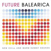 Future Balearica: New Chill & Warm Sunset Sounds