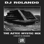 DJ Rolando: The Aztec Mystic Mix