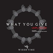 What You Give - Unplugged
