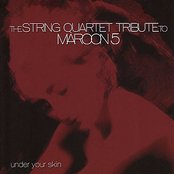 The String Quartet Tribute To Maroon 5: Under Your Skin