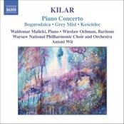 KILAR: Bogurodzica / Piano Concerto / Hoary Fog / Koscielec 1909