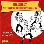 Hillbilly, Bop, Boogie & the Honkey Tonk Blues, Vol. 4 (1956 - 1957)