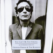 You Can't Be Too Strong - An Introduction To Graham Parker