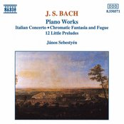 Bach, J.S.: Italian Concerto / Chromatic Fantasia and Fugue / 12 Little Preludes