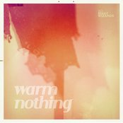 Warm Nothing