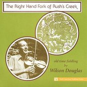The Right Hand Fork of Rush's Creek: Old Time Fiddling by Wilson Douglas