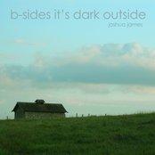B-sides It's Dark Outside