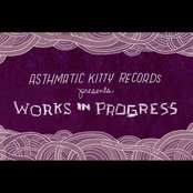 Works in Progress (Presented by Asthmatic Kitty Records)