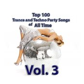 Top 100 Trance And Techno Party Songs Of All Time, Volume 3