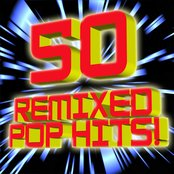 50 ReMixed Pop Hits!