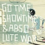 Go time, Showtime & Absolute War