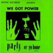 We Got Power: Party or Go Home
