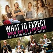 What to Expect When You're Expecting (Music from the Motion Picture)