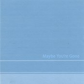 Maybe You're Gone