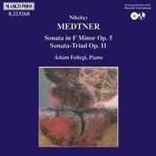 MEDTNER: Sonata Op. 5 / Sonata-Triad Op. 11