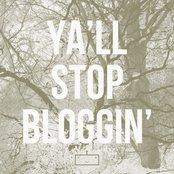 Y'all Stop Bloggin'