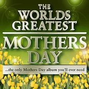 World's Greatest Mothers Day Album - The Only Mothers Day Tribute Album You'll Ever Need