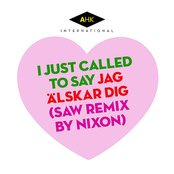 I Just Called to Say Jag Älskar Dig (SAW Remix by Nixon)