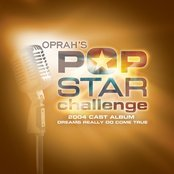 Oprah's Pop Star Challenge 2004 Cast Album - Dreams Really Do Come True