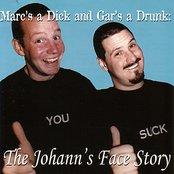 Mark's a Dick and Gar's a Drunk: The Johann's Face Story