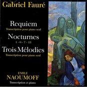 Gabriel Fauré - Requiem, Nocturnes, Trois Melodies