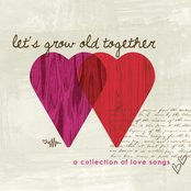 Let's Grow Old Together, Love Songs