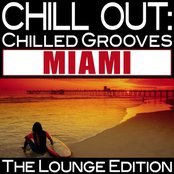 Chill Out: Chilled Grooves Miami (The Lounge Edition)