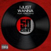 I Just Wanna (feat. Tony Yayo) - Single