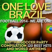 One Love Brazil: Rhythm Party Compilation - Football 2014 We Are One - 120 Best Hits and World Anthems