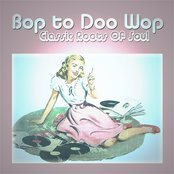 Bop to Doo Wop Classic Roots Of Soul