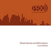Love & Radio: Ghost Stories and Elimination