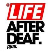 Life After Deaf