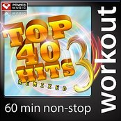 Top 40 Hits Remixed Vol. 3 (60 Minute Non Stop Workout Mix)