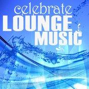 Celebrate Lounge Music (Relaxing Chillhouse Tunes, Beachbar Style)