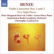 HENZE: Violin Concerto Nos. 1 and 3 / 5 Night-Pieces