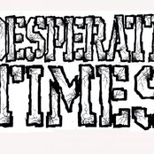 Desperate Times be3465d3188245bf8196885a350e40d9