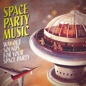 Space Party Music: Way Out Sounds for Your Space Party
