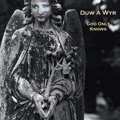 Duw A Wyr / God Only Knows