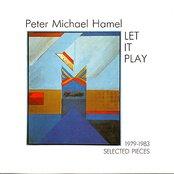 Peter Michael Hamel: Let It Play, Selected Pieces 1979-1983