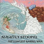 Longest Barrel Ride / Slightly Stoopid