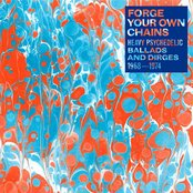 Forge Your Own Chains: Heavy Psychedelic Ballads and Dirges 1968-1974