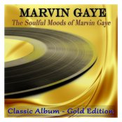 The Soulful Moods of Marvin Gaye (Classic Album - Gold Edition)