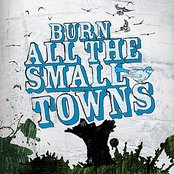 Burn All The Small Towns