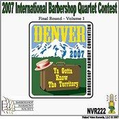 2007 International Barbershop Quartet Contest - Final Round - Volume 1