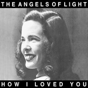album How I Loved You by The Angels of Light