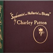 Screamin' And Hollerin' The Blues - The Worlds Of Charley Patton