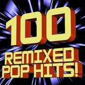 100 Remixed Pop Hits! (DJ ReMixed + Extended ReMixes)