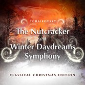 Tchaikovsky: The Nutcracker and Winter Daydreams Symphony - Classical Christmas Edition